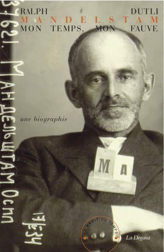 Mandelstam, mon temps, mon fauve - Une biographie